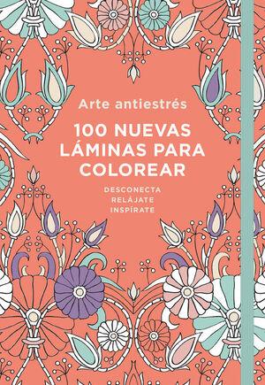 ARTE ANTIESTRÉS: 100 NUEVAS LÁMINAS PARA COLOREAR