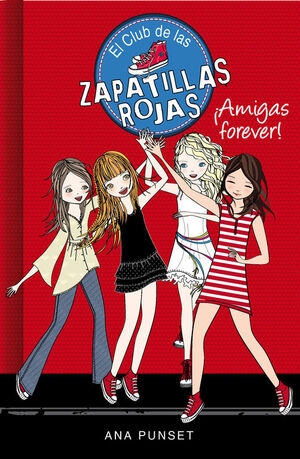 ¡AMIGAS FOREVER! (SERIE EL CLUB DE LAS ZAPATILLAS ROJAS 2)