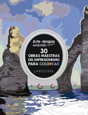 ARTE-TERAPIA 30 OBRAS MAESTRAS DEL IMPRESIONISMO PARA COLOREAR