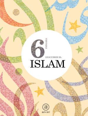 DESCUBRIR EL ISLAM 6º PRIMARIA. AKAL ´16