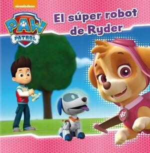 EL SÚPER ROBOT DE RYDER (PAW PATROL  PATRULLA CANINA)