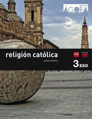RELIGIÓN CATÓLICA 3º ESO. ÁGORA. SM ´15
