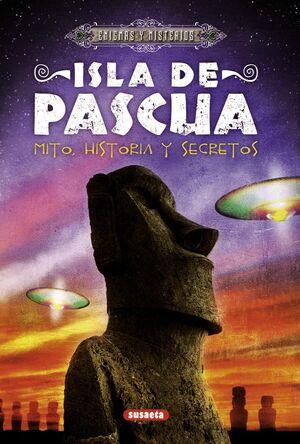 ISLA DE PASCUA. MITO, HISTORIA Y SECRETOS
