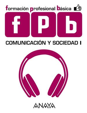 COMUNICACIÓN Y SOCIEDAD. NIVEL I. FPB. ANAYA ´15