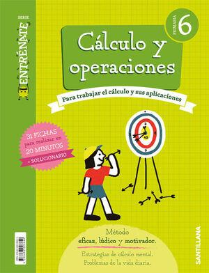 CALCULO Y OPERACIONES 6º PRIMARIA. ENTRÉNATE. SANTILLANA ´18