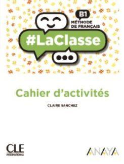 LA CLASSE B1 CAHIER D'ACTIVITÉS. CLE´19