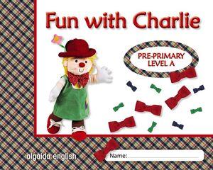 FUN WITH CHARLIE PRE-PRIMARY. LEVEL A. ALGAIDA ´12