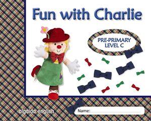 FUN WITH CHARLIE PRE-PRIMARY. LEVEL C. ALGAIDA ´12